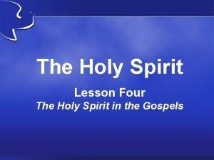 The Holy Spirit Lesson Four The Holy Spirit