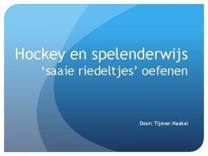 Hockey en spelenderwijs saaie riedeltjes oefenen Door Tijmen