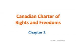 Canadian Charter of Rights and Freedoms By Mr
