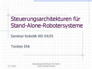 Steuerungsarchitekturen fr StandAloneRobotersysteme Seminar Robotik WS 0405 Torsten