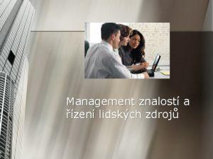 Management znalost a zen lidskch zdroj Management znalost