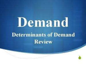 Demand Determinants of Demand Review S Determinants of