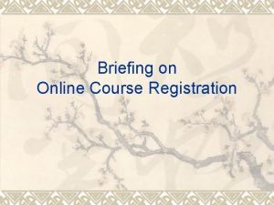 Briefing on Online Course Registration Online Course Registration