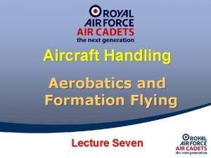 Aircraft Handling Aerobatics and Formation Flying Lecture Seven