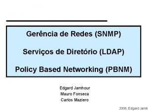 Gerncia de Redes SNMP Servios de Diretrio LDAP