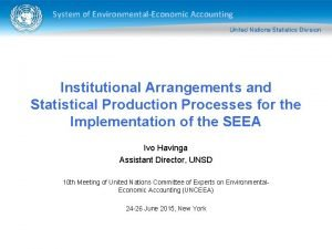 System of EnvironmentalEconomic Accounting Institutional Arrangements and Statistical