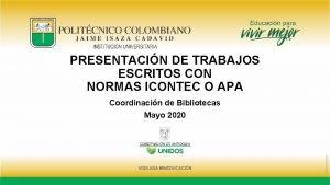 PRESENTACIN DE TRABAJOS ESCRITOS CON NORMAS ICONTEC O