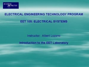 ELECTRICAL ENGINEERING TECHNOLOGY PROGRAM EET 105 ELECTRICAL SYSTEMS