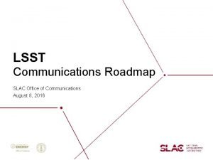 LSST Communications Roadmap SLAC Office of Communications August