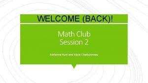 WELCOME BACK Math Club Session 2 Adrianna Hunt