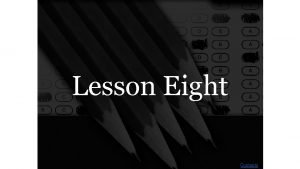 Lesson Eight Contents Lesson Eight desist Cease and