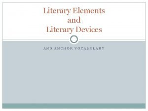 Literary Elements and Literary Devices AND ANCHOR VOCABULARY