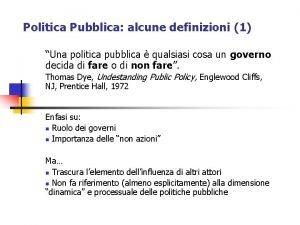 Politica Pubblica alcune definizioni 1 Una politica pubblica