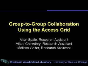 GrouptoGroup Collaboration Using the Access Grid Allan Spale