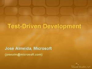 TestDriven Development Jos Almeida Microsoft josealmmicrosoft com Outline