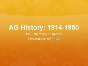 AG History 1914 1950 The Early Years 1914