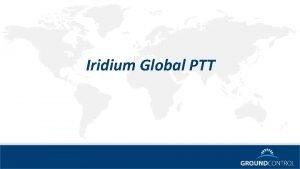 Iridium Global PTT Iridium Global PTT Global Push