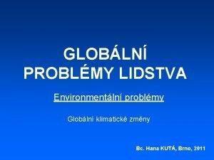GLOBLN PROBLMY LIDSTVA Environmentln problmy Globln klimatick zmny