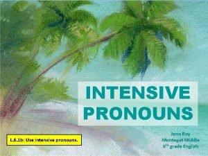 INTENSIVE PRONOUNS L 6 1 b Use intensive