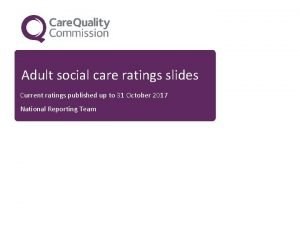 Adult social care ratings slides Current ratings published