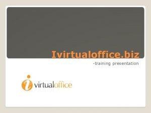 Ivirtualoffice biz training presentation www ivirtualoffice biz Scroll