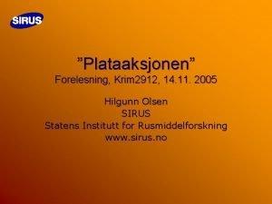 Plataaksjonen Forelesning Krim 2912 14 11 2005 Hilgunn