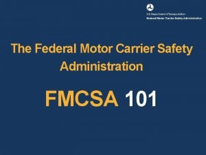 The Federal Motor Carrier Safety Administration FMCSA 101