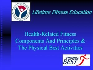 Lifetime Fitness Education HealthRelated Fitness Components And Principles