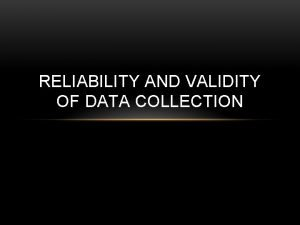 RELIABILITY AND VALIDITY OF DATA COLLECTION RELIABILITY OF