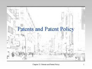Patents and Patent Policy Chapter 23 Patents and