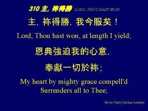 310 LORD THOU HAST WON Lord Thou hast