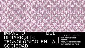 IMPACTO DEL DESARROLLO TECNOLGICO EN LA SOCIEDAD Acosta