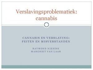 Verslavingsproblematiek cannabis CANNABIS EN VERSLAVING FEITEN EN MISVERSTANDEN