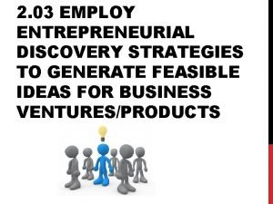 2 03 EMPLOY ENTREPRENEURIAL DISCOVERY STRATEGIES TO GENERATE