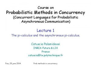 Course on Probabilistic Methods in Concurrency Concurrent Languages
