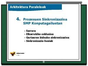 Arkitektura Paraleloak 4 Prozesuen Sinkronizazioa SMP Konputagailuetan Sarrera