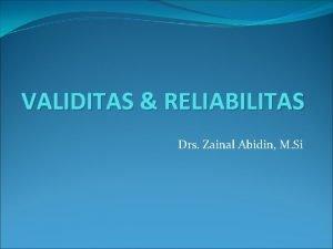 VALIDITAS RELIABILITAS Drs Zainal Abidin M Si Validitas