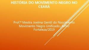 HISTRIA DO MOVIMENTO NEGRO NO CEAR Prof Mestra