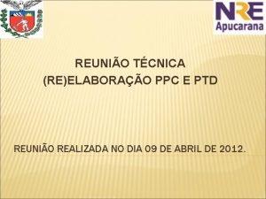 REUNIO TCNICA REELABORAO PPC E PTD REUNIO REALIZADA