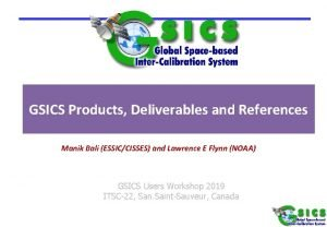 GSICS Products Deliverables and References Manik Bali ESSICCISSES