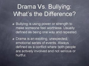 Drama Vs Bullying Whats the Difference Bullying is