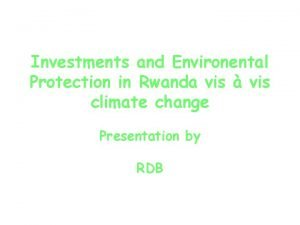 Investments and Environental Protection in Rwanda vis vis