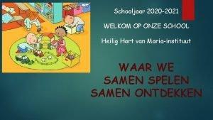 Schooljaar 2020 2021 WELKOM OP ONZE SCHOOL Heilig