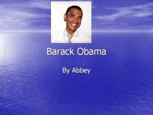 Barack Obama By Abbey Introduction Barack Obama is