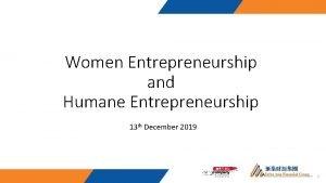 Women Entrepreneurship and Humane Entrepreneurship 13 th December