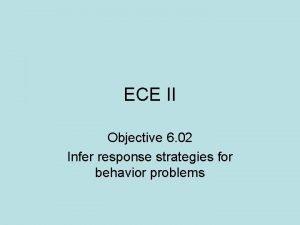 ECE II Objective 6 02 Infer response strategies