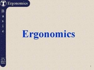 Ergonomics B a s i c Ergonomics BWC