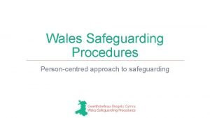 Wales Safeguarding Procedures Personcentred approach to safeguarding Social