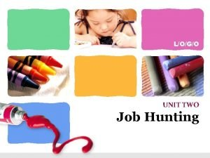 LOGO UNIT TWO Job Hunting The important thing