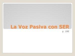 La Voz Pasiva con SER p 198 Voz